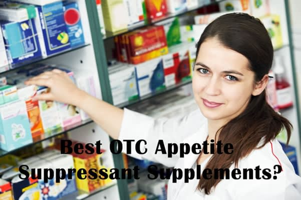 What is the best otc appetite suppressant you can use?