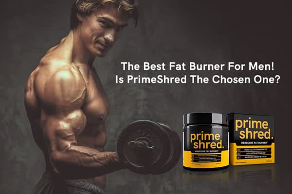 The best fat burner for men! Is PrimeShred the chosen one?